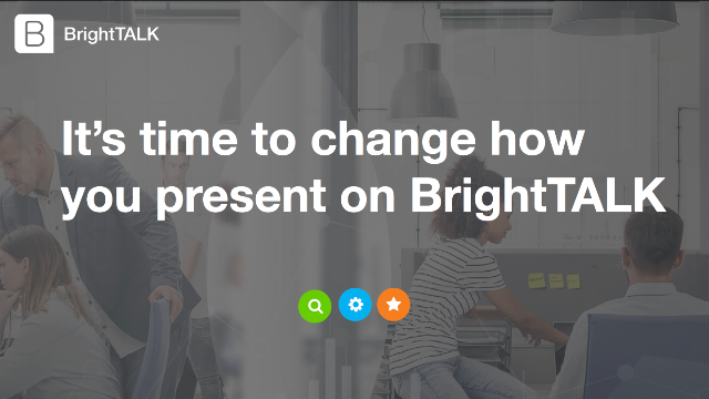 It's time to change how you present on BrightTALK