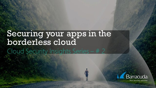Insights into Cloud Security  | Securing your apps in the borderless cloud