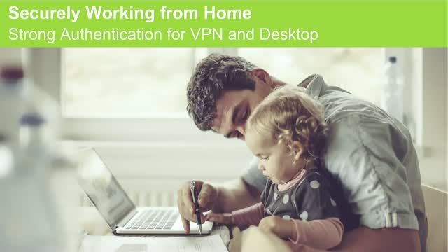 Securely Working From Home: Strong Authentication for VPN and Desktop