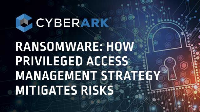 Ransomware: How Privileged Access Management strategy mitigates risks