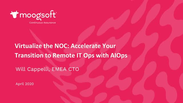 Virtualize the NOC: Accelerate Your Transition to Remote IT Ops with AIOps