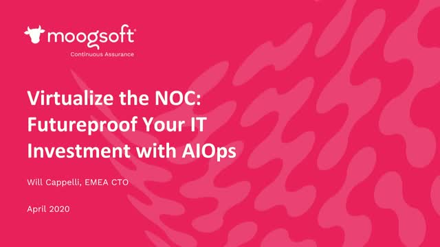 Virtualize the NOC: Futureproof Your IT Investment with AIOps