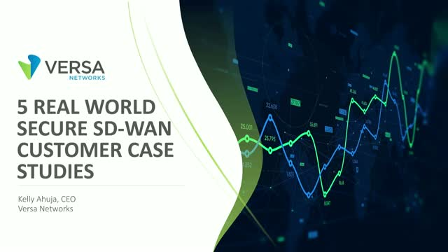 Five Real World Secure SD-WAN Customer Case Studies