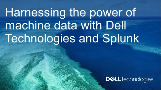 Harnessing the Power of Machine Data with Dell Technologies and Splunk