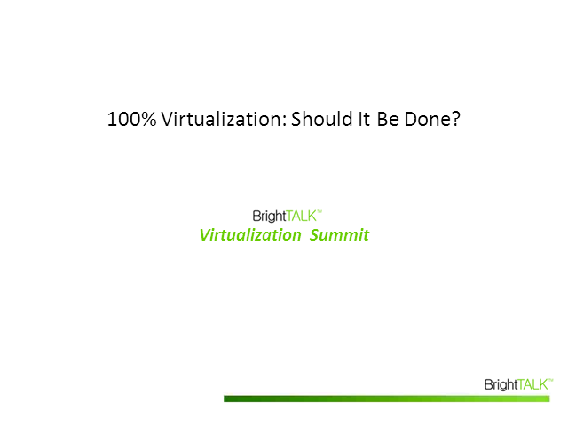 100% Virtualization - Should It Be Done?