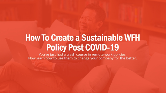How To Create a Sustainable WFH Policy Post COVID-19