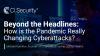 How is the Pandemic Really Changing Cyberattacks?