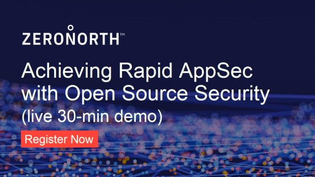 Achieving Rapid AppSec with Open Source Security (live 30-min demo of ZeroNorth)