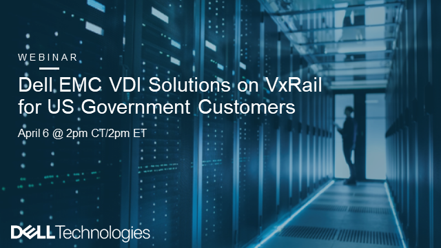 Dell EMC VDI Solutions on VxRail for US Government Customers