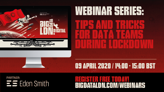 Big Data LDN Digital: Tips and Tricks for Data Teams During Lockdown