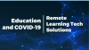 Education and COVID 19: Remote Learning Tech Solutions