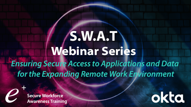 Ensuring Secure Access to Apps & Data for the Expanding Remote Work Environment
