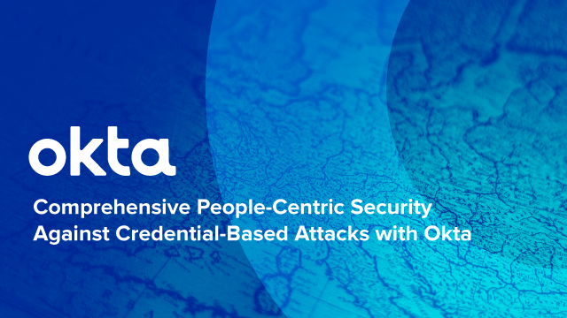 Comprehensive People-Centric Security Against Credential-Based Attacks with Okta