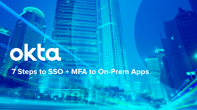 7 Steps to SSO + MFA to On-Prem Apps