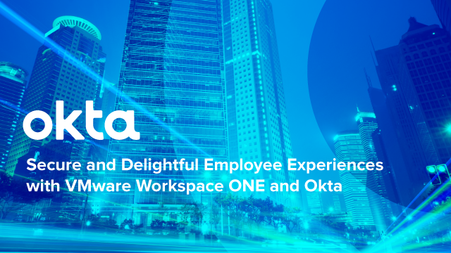 Secure and Delightful Employee Experiences with VMware Workspace ONE and Okta