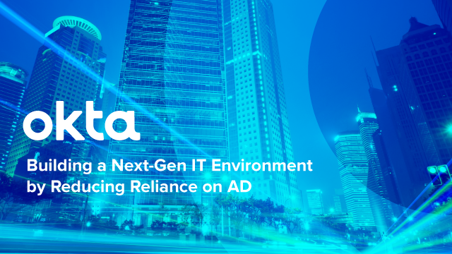 Building a Next-Gen IT Environment by Reducing Reliance on AD