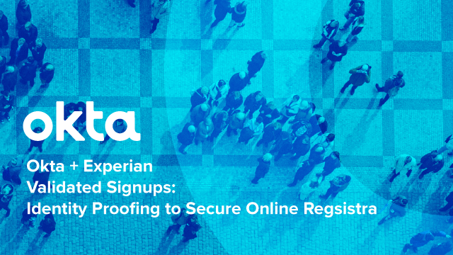 Okta + Experian: Validated Signups: Identity Proofing to Secure Online Regsistra