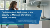 Optimizing Cost, Performance and Security to Maintain Work-From-Home Efficiency