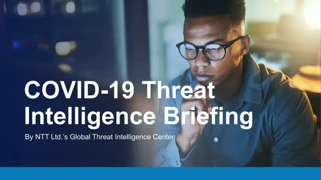 COVID-19 Threat Intelligence briefing – by NTT Ltd.'s GTIC