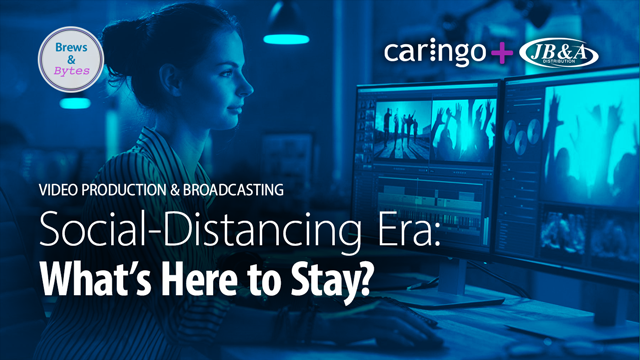 Video Production & Broadcasting in Social-Distancing Era: What's Here to Stay?