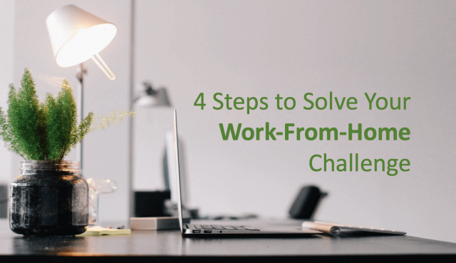 4 Steps to Solve Your Work from Home Challenge