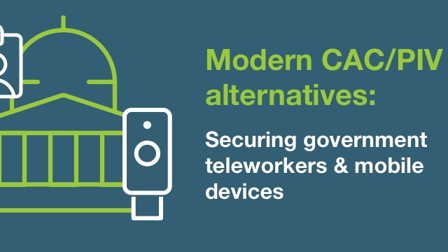 Modern CAC/PIV alternatives: Securing government teleworkers & mobile devices