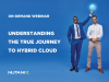 The Journey to True Hybrid Cloud
