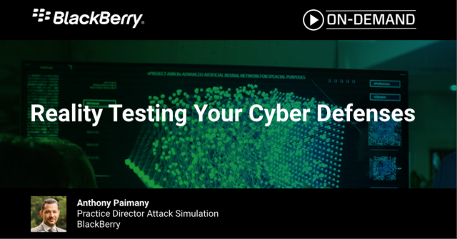 BlackBerry Security Briefing: Reality Testing Your Cyber Defenses