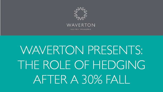 Waverton presents: The role of hedging after a 30% fall