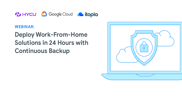 Deploy Work-From-Home Solutions in 24 Hours with Continuous Backup
