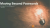 Moving Beyond Passwords