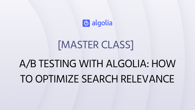 [Master class] A/B testing with Algolia: how to optimize search relevance