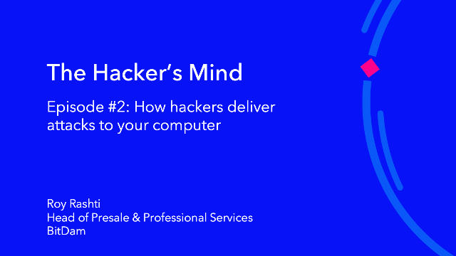The Hacker's Mind: Episode #2 - How Hackers Deliver Attacks to Your Computer