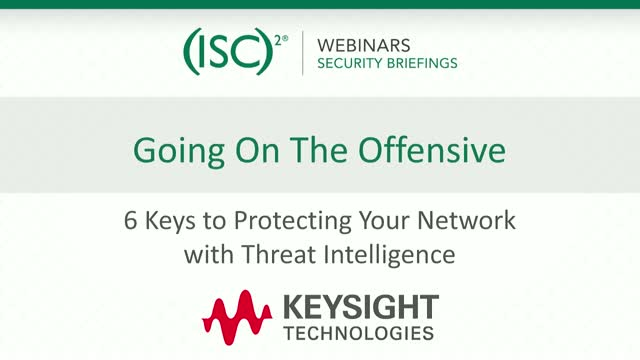 Keysight #1: Going on the Offensive: Protecting Your Network w/ Threat Intell.