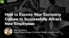 How to Expose Your Company Culture to Successfully Attract New Employees