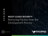 Multi-Cloud Security: Removing Friction from the Development Process