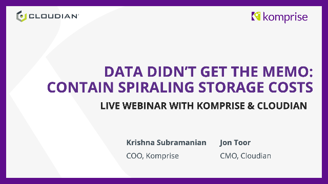 Komprise & Cloudian Got the Memo, But Data Didn't: Contain Rising Storage Costs