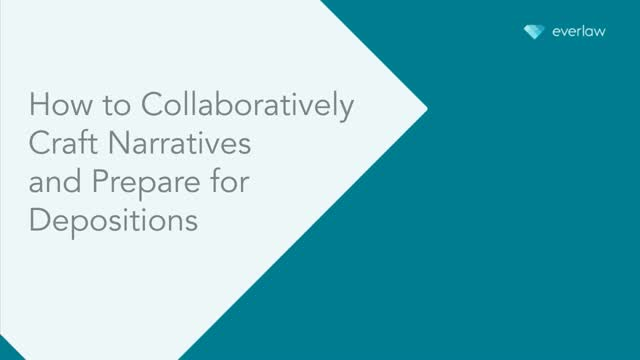 How to Collaboratively Craft Narratives and Prepare for Depositions
