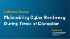 Maintaining Cyber Resiliency During Times of Disruption