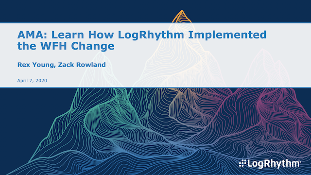 Ask Me Anything: Learn How LogRhythm Implemented the WFH Change