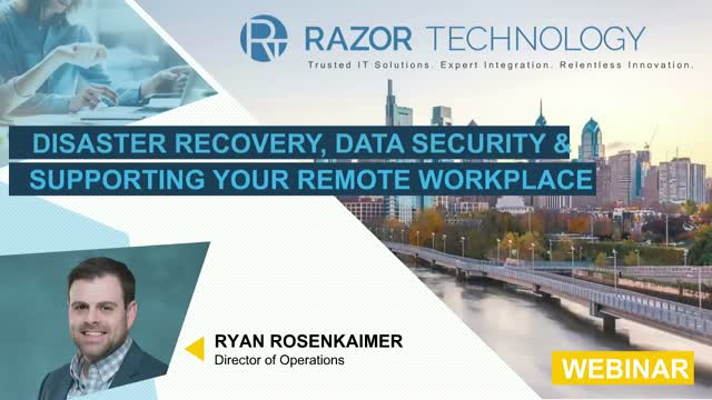 Disaster Recovery, Data Security and Supporting Your Remote Workforce