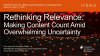 Rethinking Relevance: Making Content Count Amid Overwhelming Uncertainty