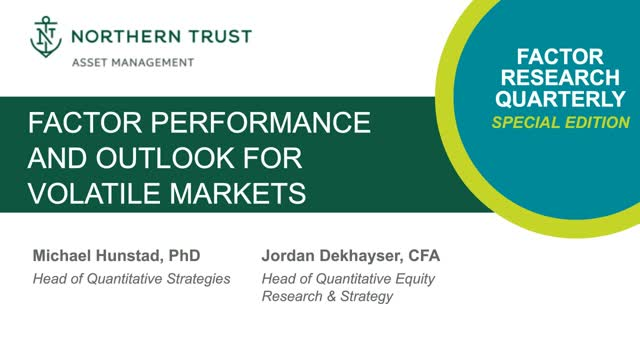 Factor Research Quarterly: Factor Performance and Outlook for Volatile Markets