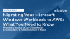 Migrating Your Microsoft Windows Workloads to AWS