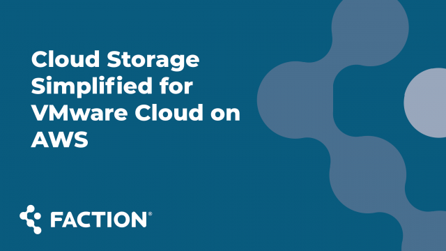 Simplify Cloud Storage for VMware Cloud on AWS