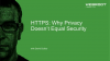 HTTPS: Why Privacy Doesn't Equal Security