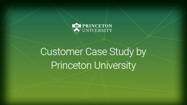 Customer Case Study by Princeton University