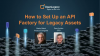 How to setup an API Factory for legacy assets