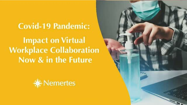 Covid-19 Pandemic: Impact on Virtual Workplace Collaboration Now & in the Future