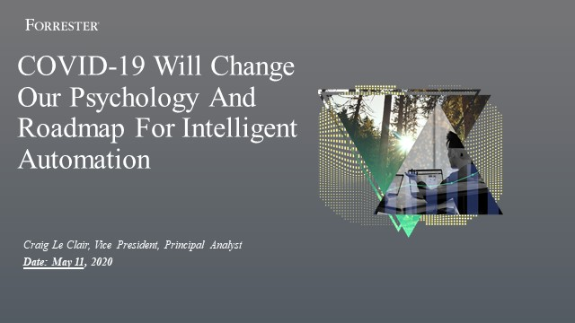 COVID-19 Will Change Our Psychology And Roadmap For Intelligent Automation